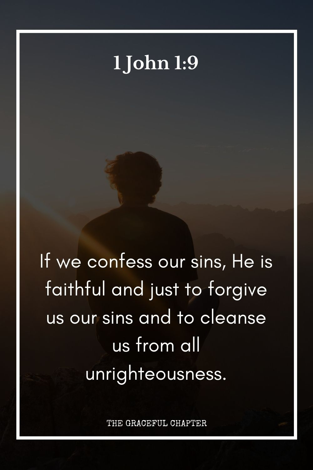 If we confess our sins, He is faithful and just to forgive us our sins and to cleanse us from all unrighteousness.1 John 1:9