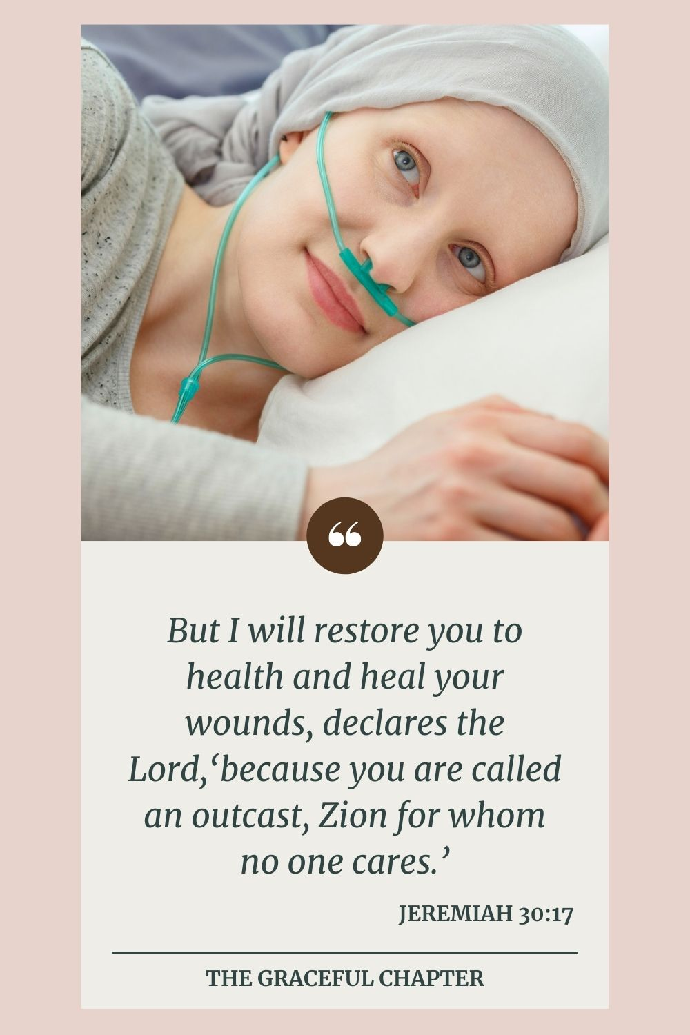 But I will restore you to health and heal your wounds,  declares the Lord, because you are called an outcast,  Zion for whom no one cares.' -Jeremiah 30:17