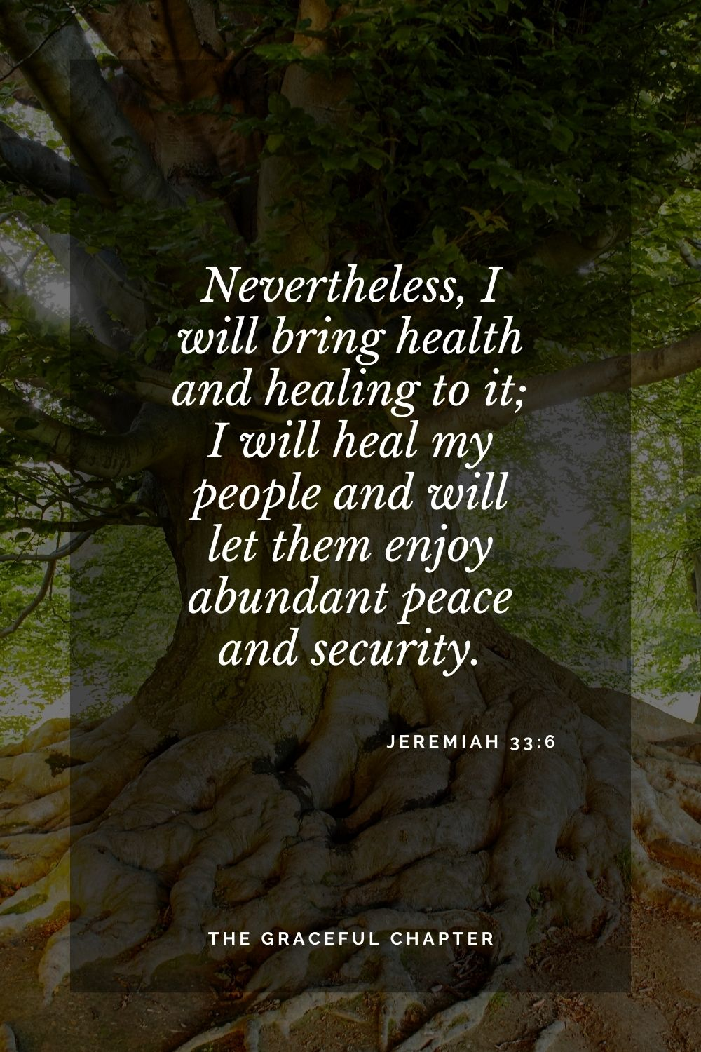 Nevertheless, I will bring health and healing to it;  I will heal my people and will let them enjoy  abundant peace and security. -Jeremiah 33:6