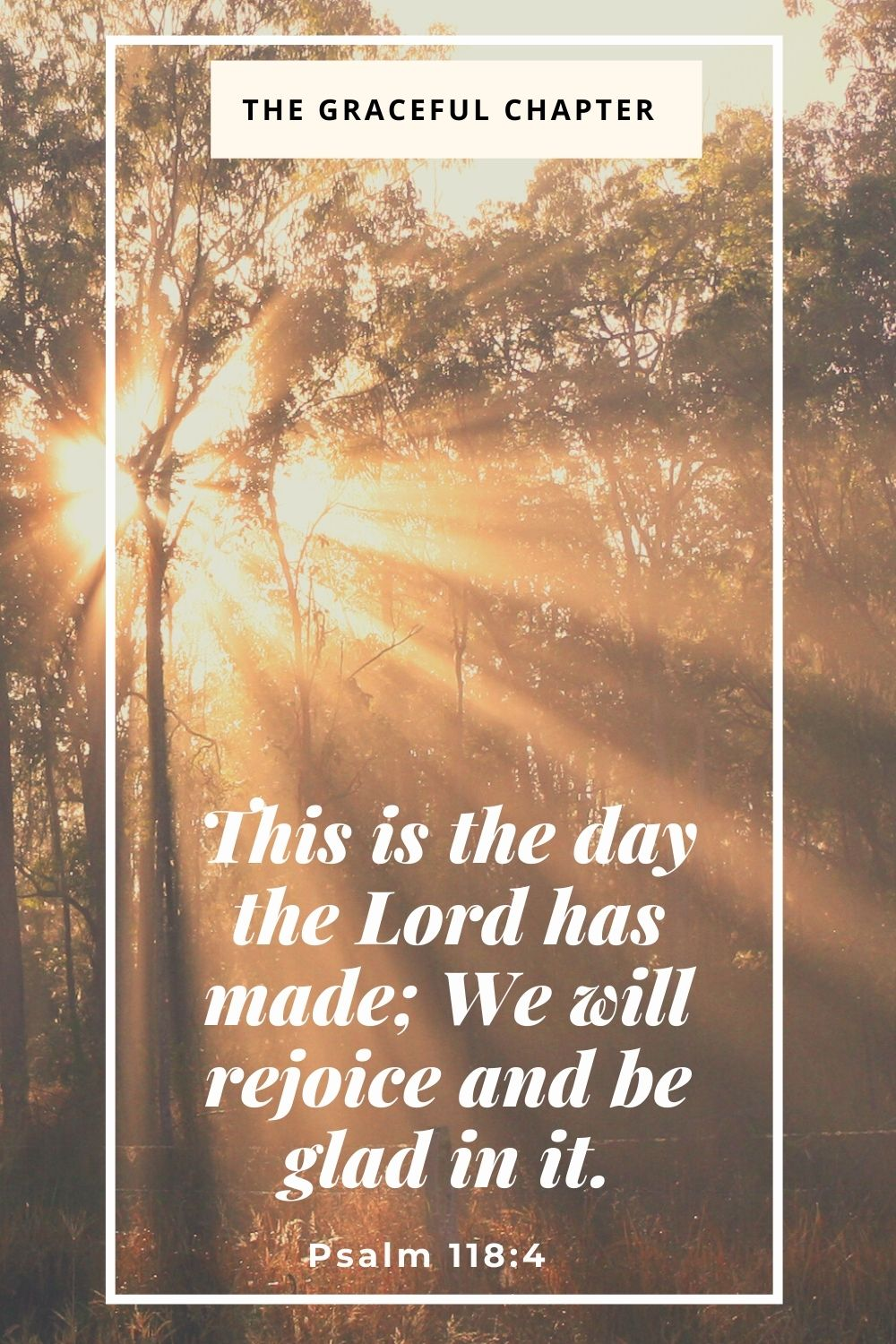 This is the day the Lord has made; We will rejoice and be glad in it. Psalm 118:4
