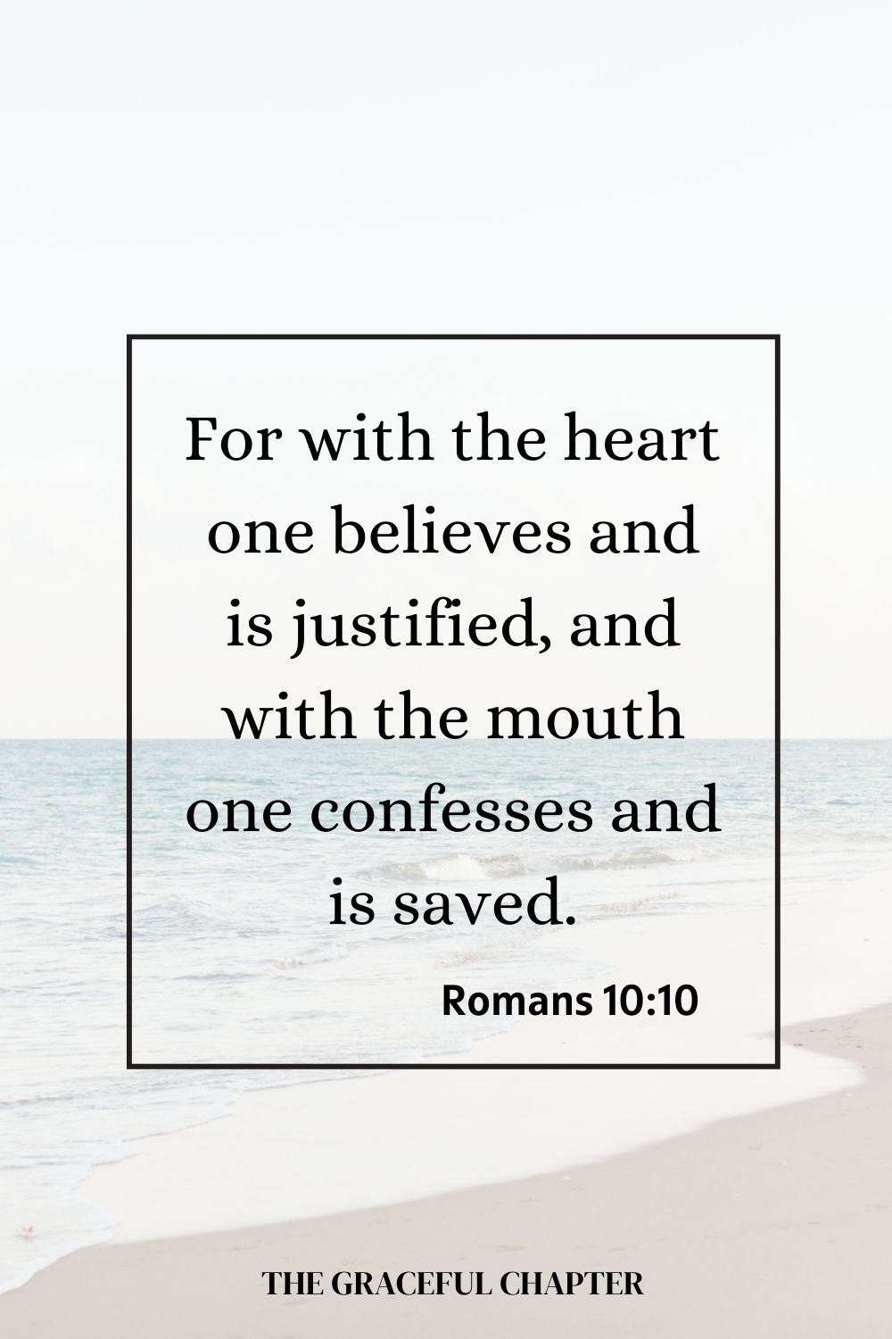 For with the heart, one believes and is justified, and with the mouth, one confesses and is saved. Romans 10:10