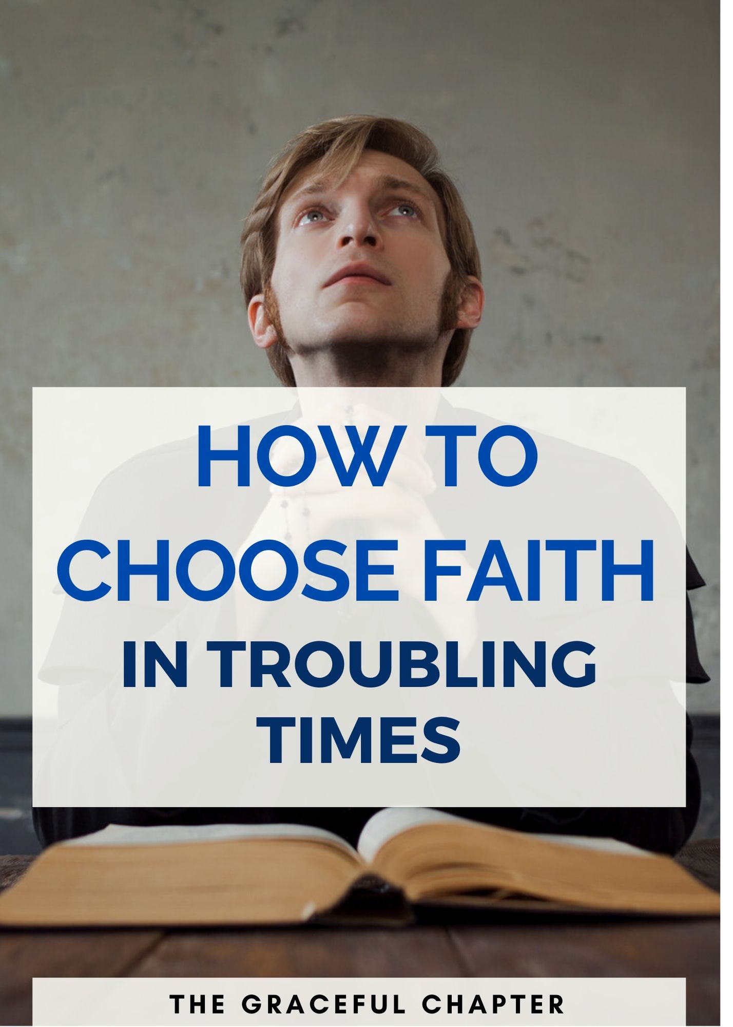 how to choose faith in troubling times