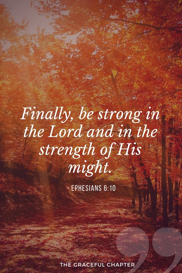 Finally, be strong in the Lord and in the strength of His might. bible verse
