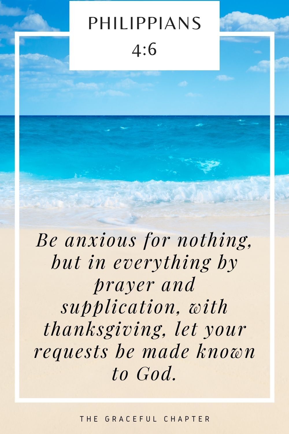 Be anxious for nothing, but in everything by prayer and supplication, with thanksgiving, let your requests be made known to God. Philippians 4:6