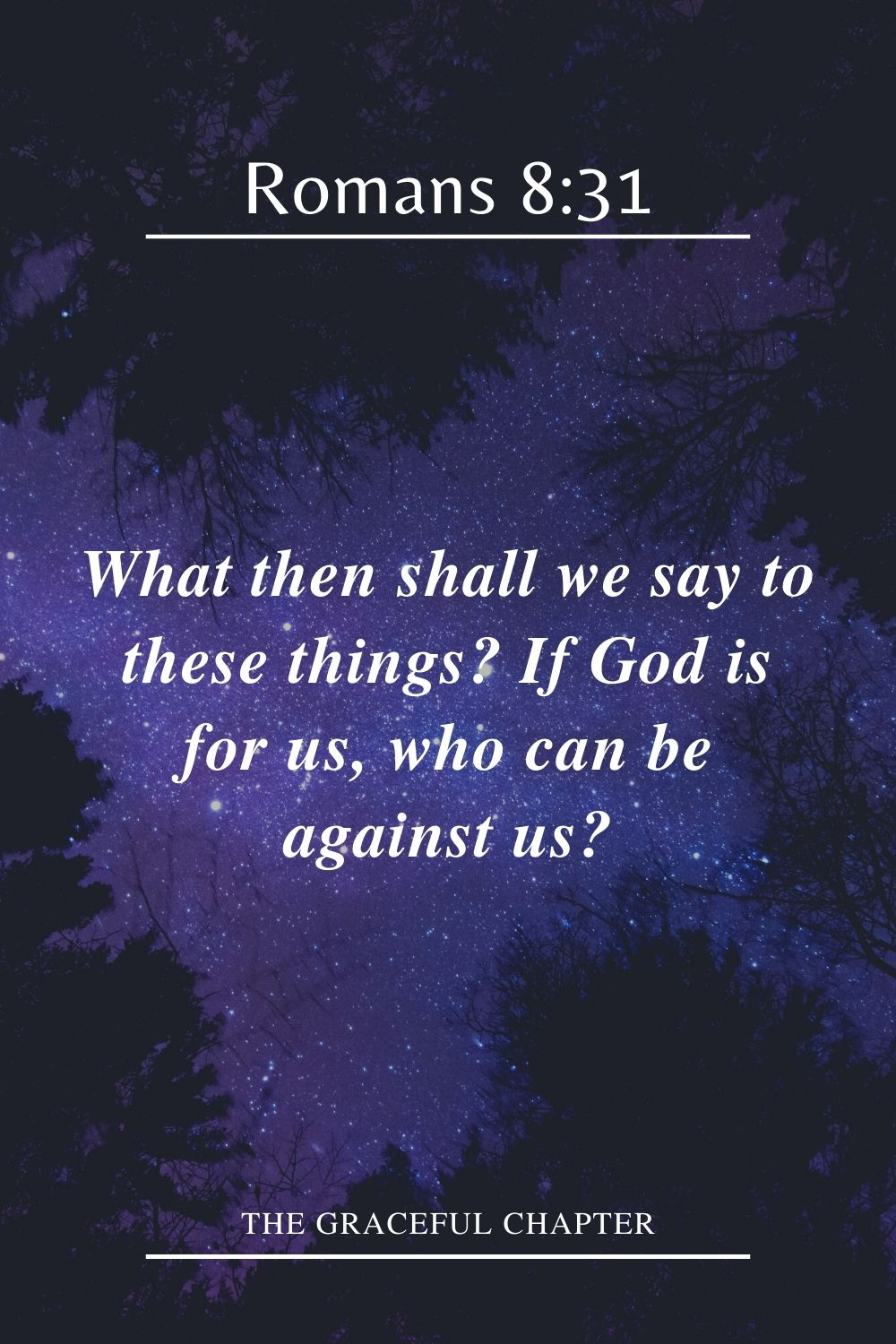 What then shall we say to these things? If God is for us, who can be against us? Romans 8:31