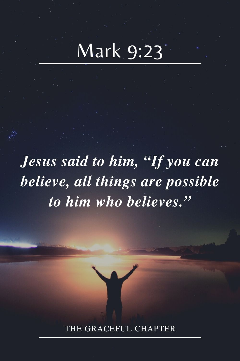 "Jesus said to him, ""If you can believe, all things are possible to him who believes."" Mark 9:23"