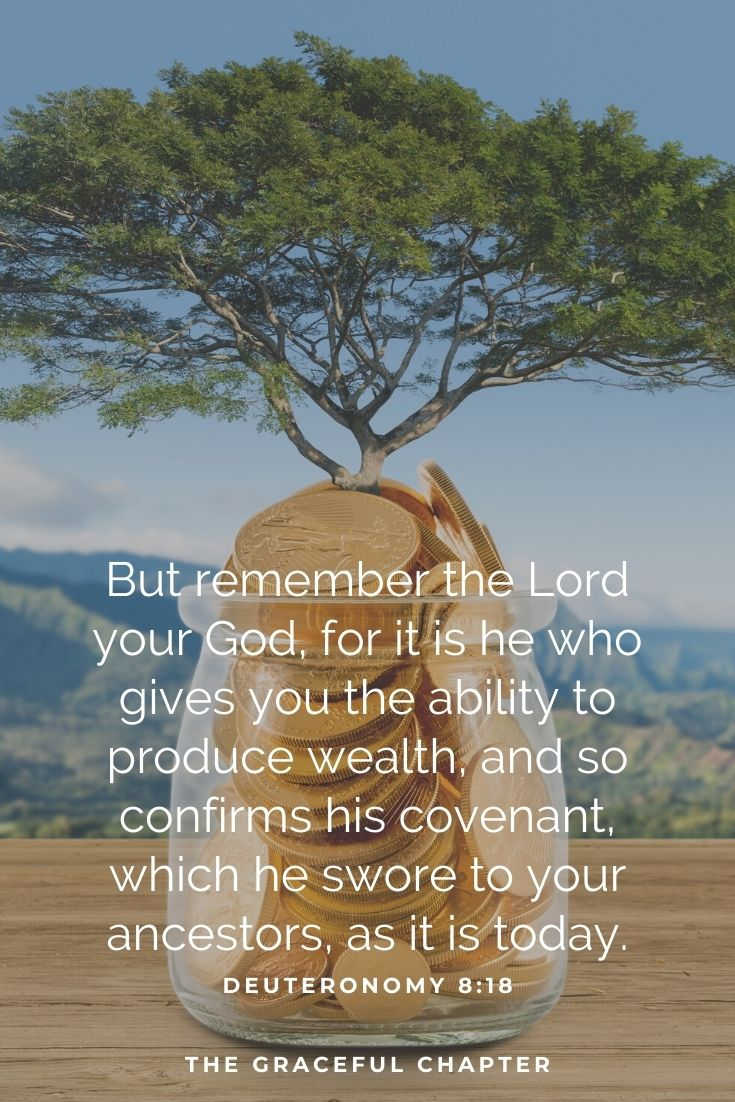 But remember that it is the LORD your God who gives you the power to gain wealth, in order to confirm His covenant that He swore to your fathers, as it is this day.