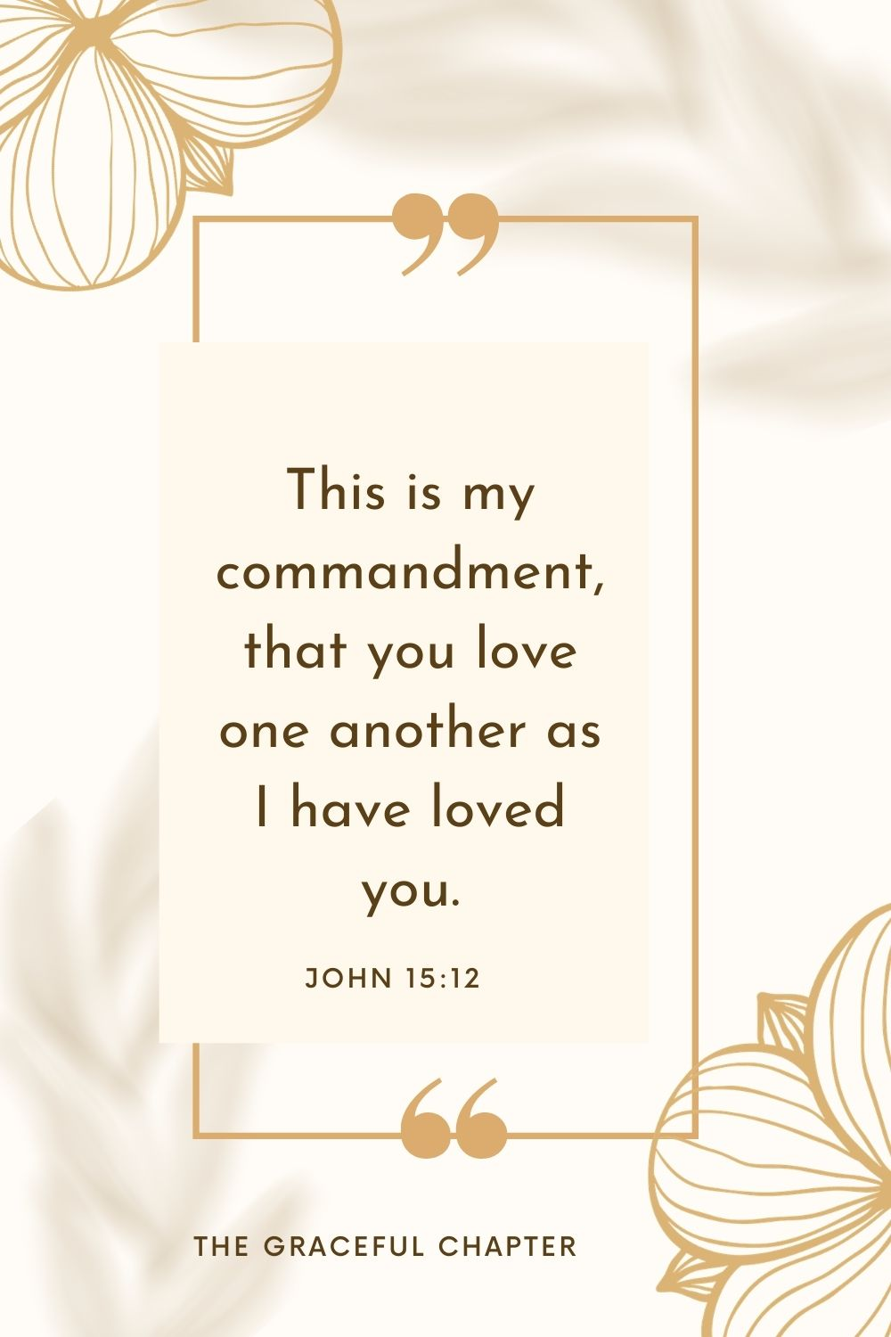 This is my commandment, that you love one another as I have loved you.  John 15:12