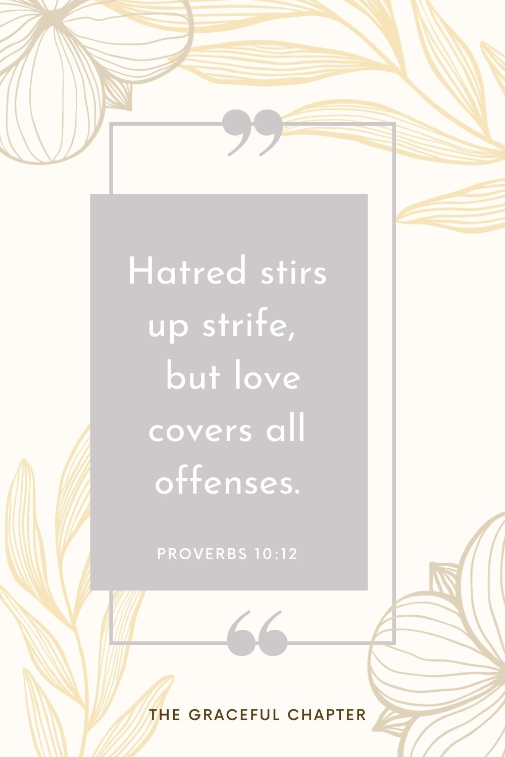 Hatred stirs up strife,  but love covers all offenses. Proverbs 10:12