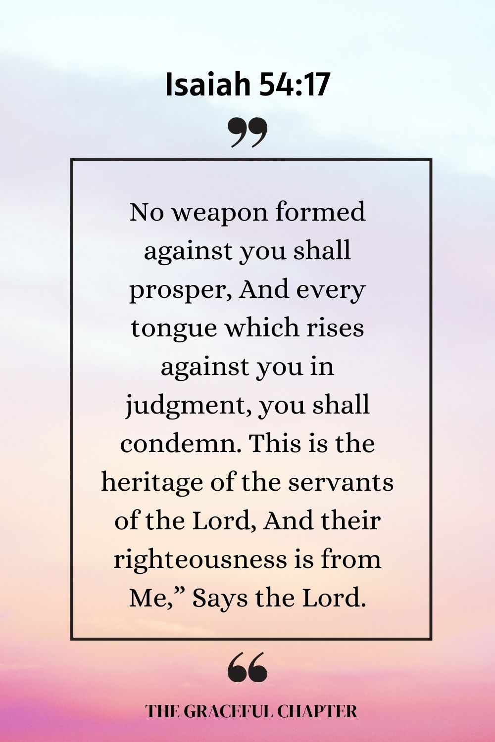 Isaiah 54:17 - No weapon formed against you shall prosper