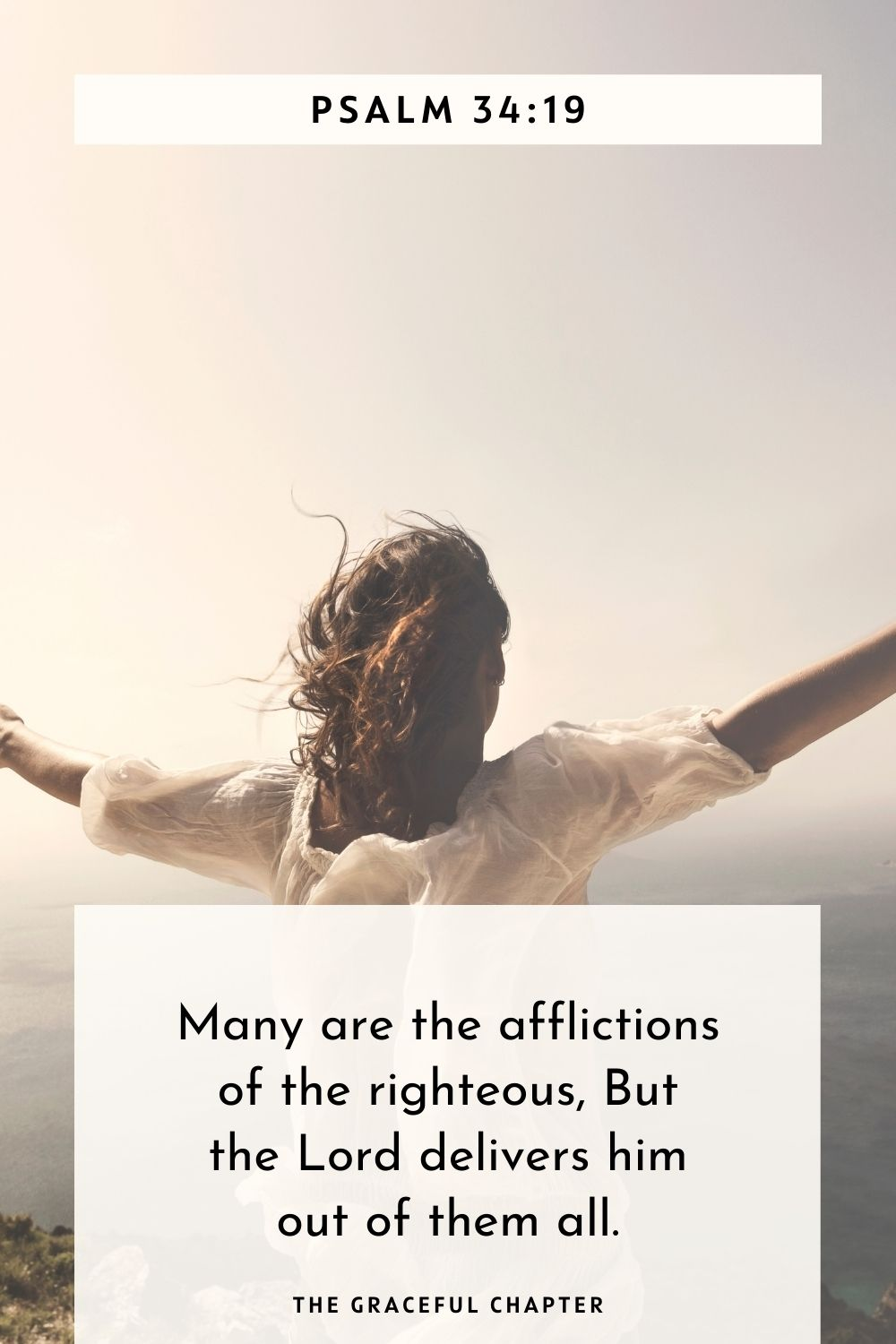 Many are the afflictions of the righteous, But the Lord delivers him out of them all. Psalm 34:19