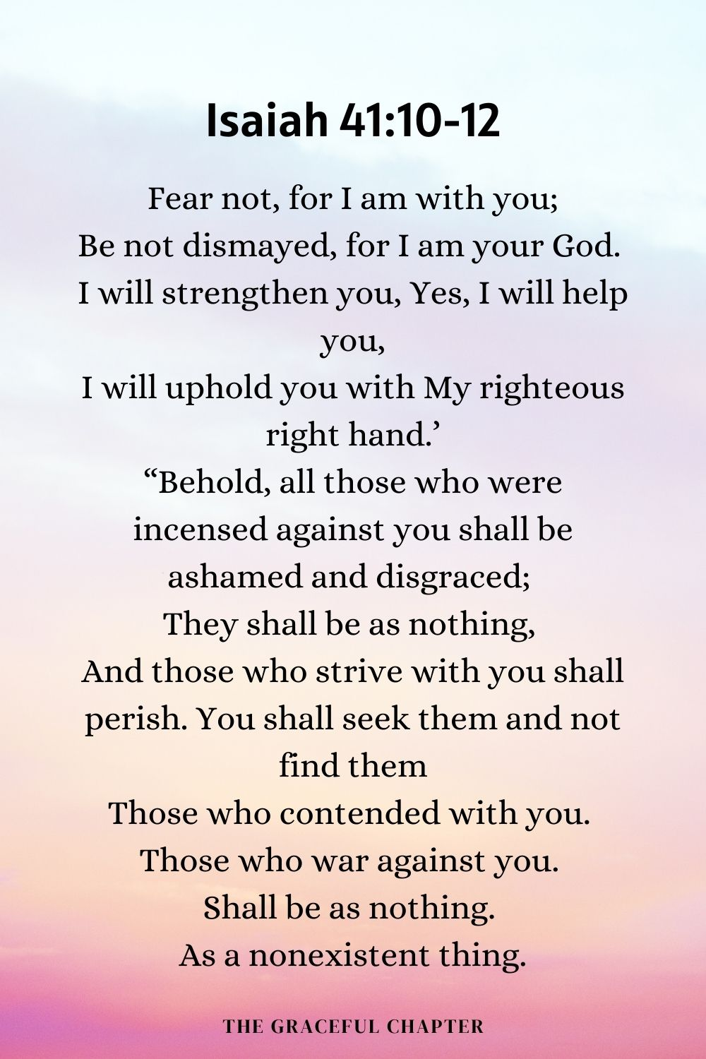 Isaiah 41:10-12 - fear not, for I am with you