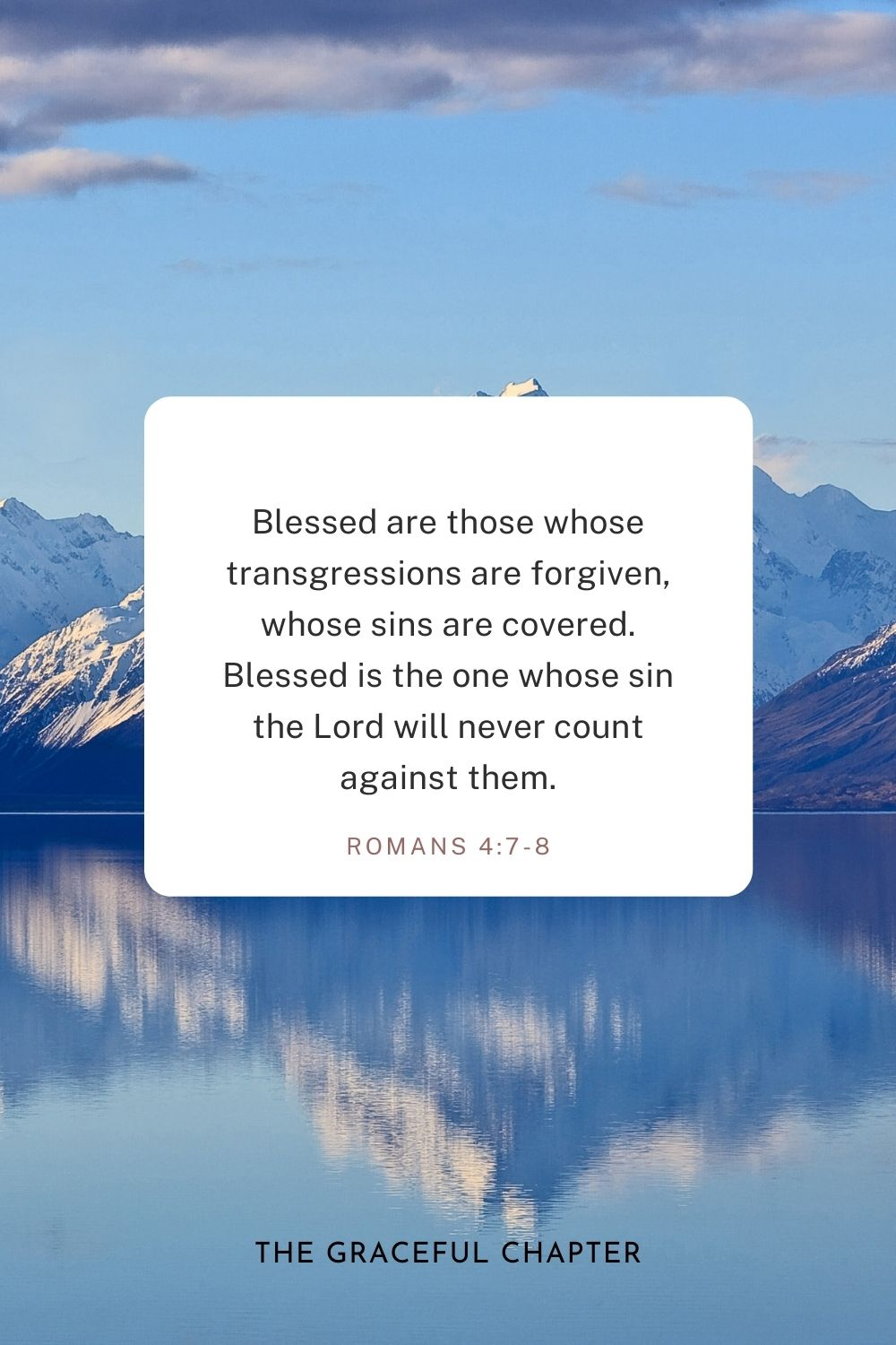 Blessed are those whose transgressions are forgiven, whose sins are covered. Blessed is the one whose sin the Lord will never count against them. Romans 4:7-8