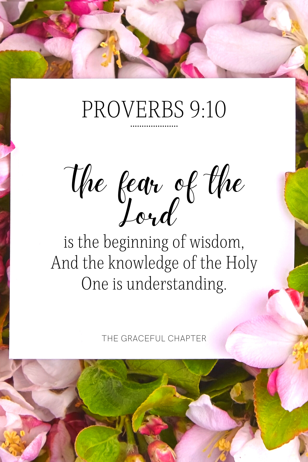 The fear of the Lord is the beginning of wisdom, And the knowledge of the Holy One is understanding. Proverbs 9:10