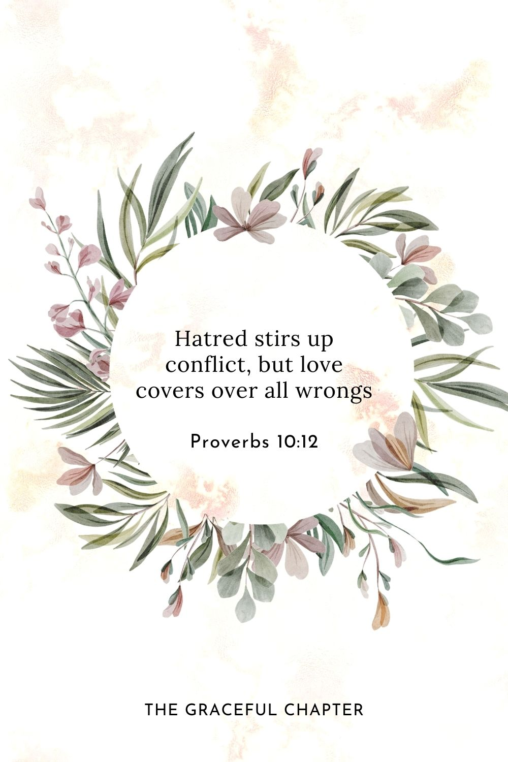 Hatred stirs up conflict, but love covers over all wrongs Proverbs 10:12