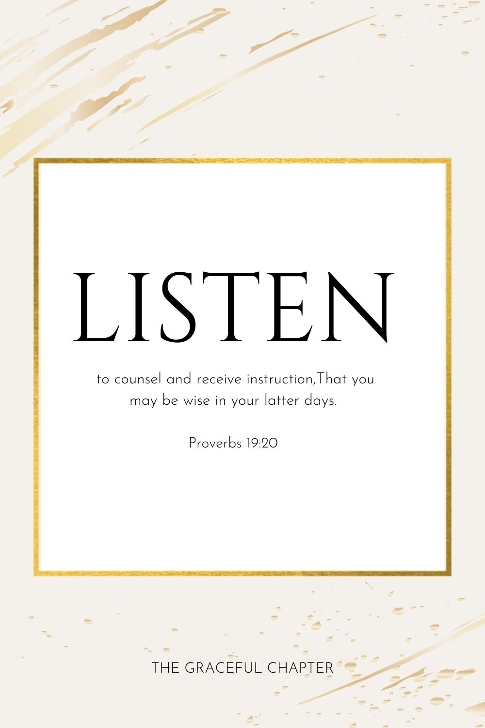 Listen to counsel and receive instruction, That you may be wise in your latter days. Proverbs 19:20