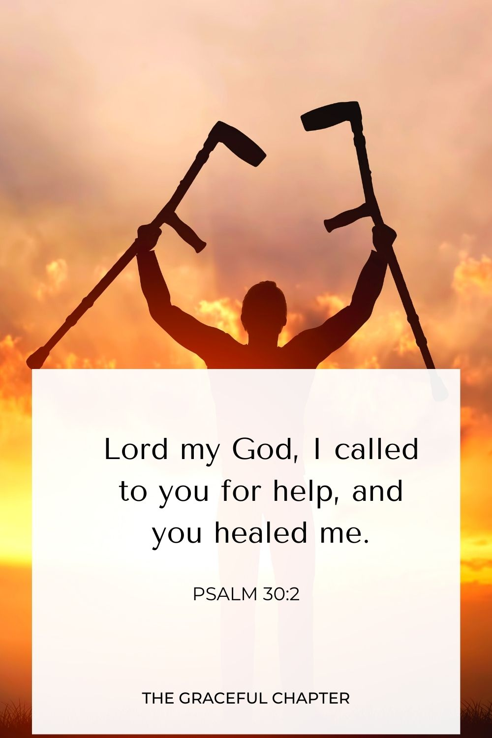Lord my God, I called to you for help, and you healed me. Psalm 30:2