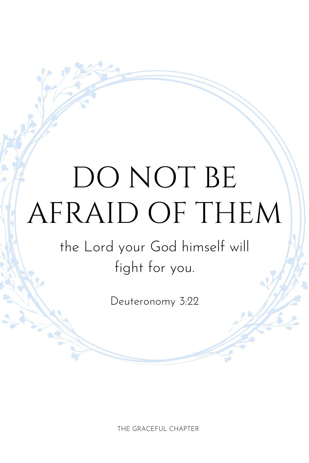 Do not be afraid of them; the Lord your God himself will fight for you. Deuteronomy 3:22