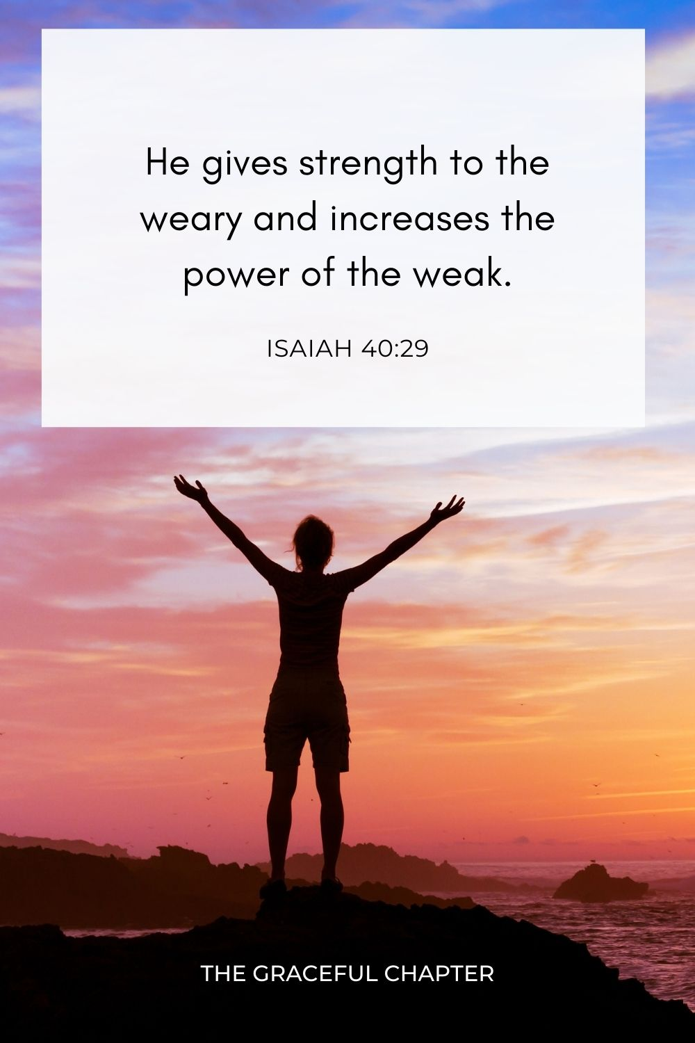 He gives strength to the weary and increases the power of the weak. Isaiah 40:29