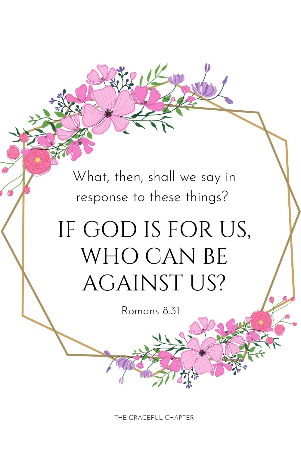 What, then, shall we say in response to these things? If God is for us,who can be against us? Romans 8:31