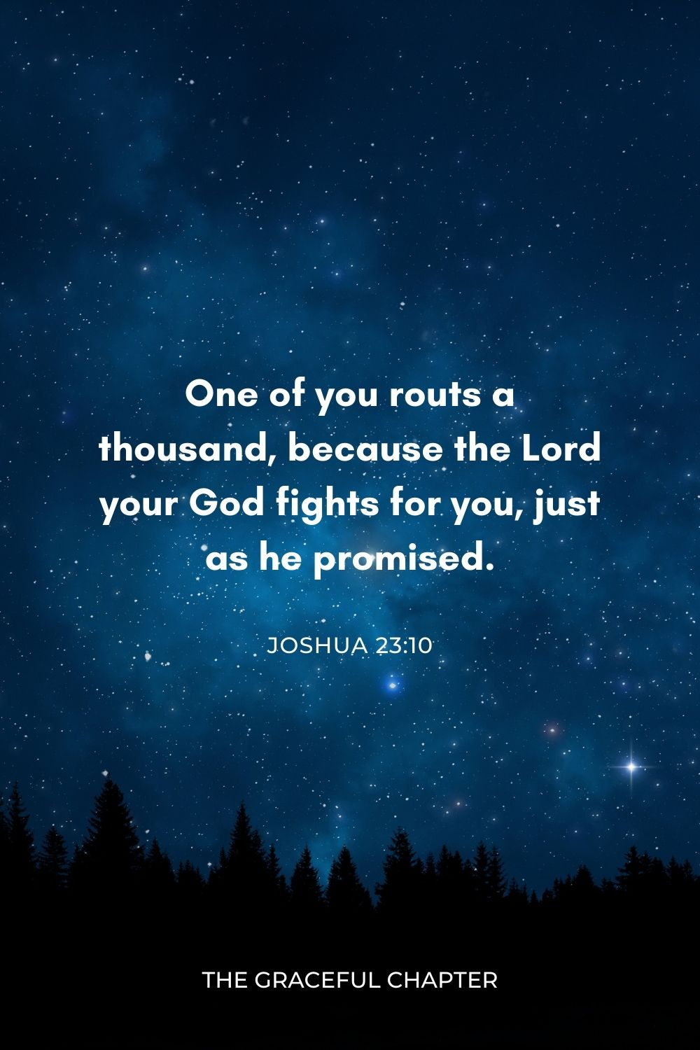 One of you routs a thousand, because the Lord your God fights for you, just as he promised. Joshua 23:10