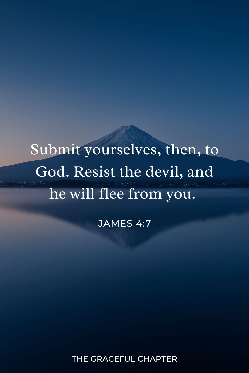 Submit yourselves, then, to God. Resist the devil, and he will flee from you. James 4:7