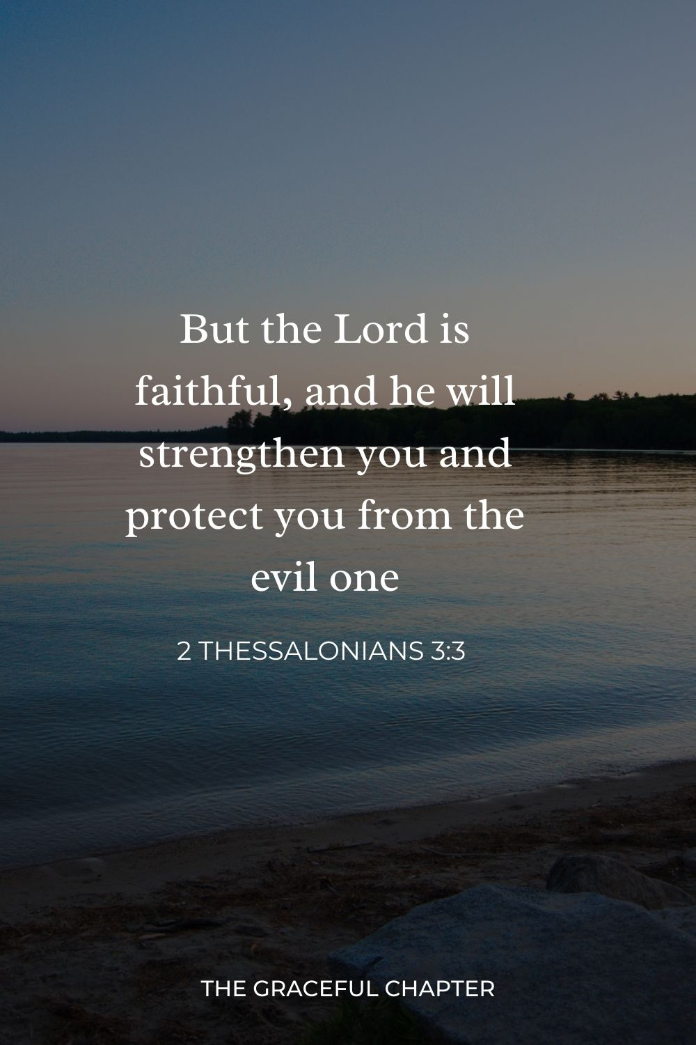 But the Lord is faithful, and he will strengthen you and protect you from the evil one 2 Thessalonians 3:3