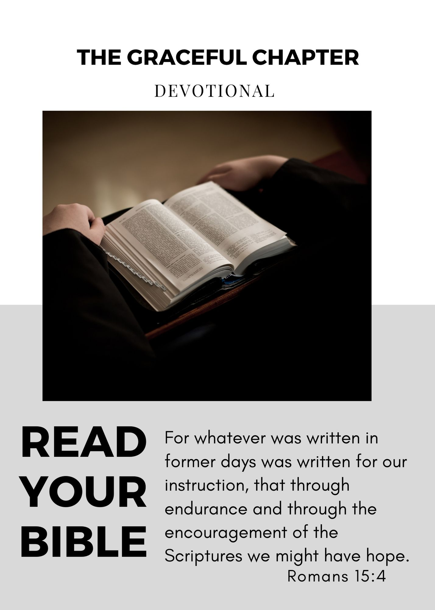 """Read your Bible """"For whatever was written in former days was written for our instruction, that through endurance and through the encouragement of the Scriptures we might have hope. Romans 15:4"""