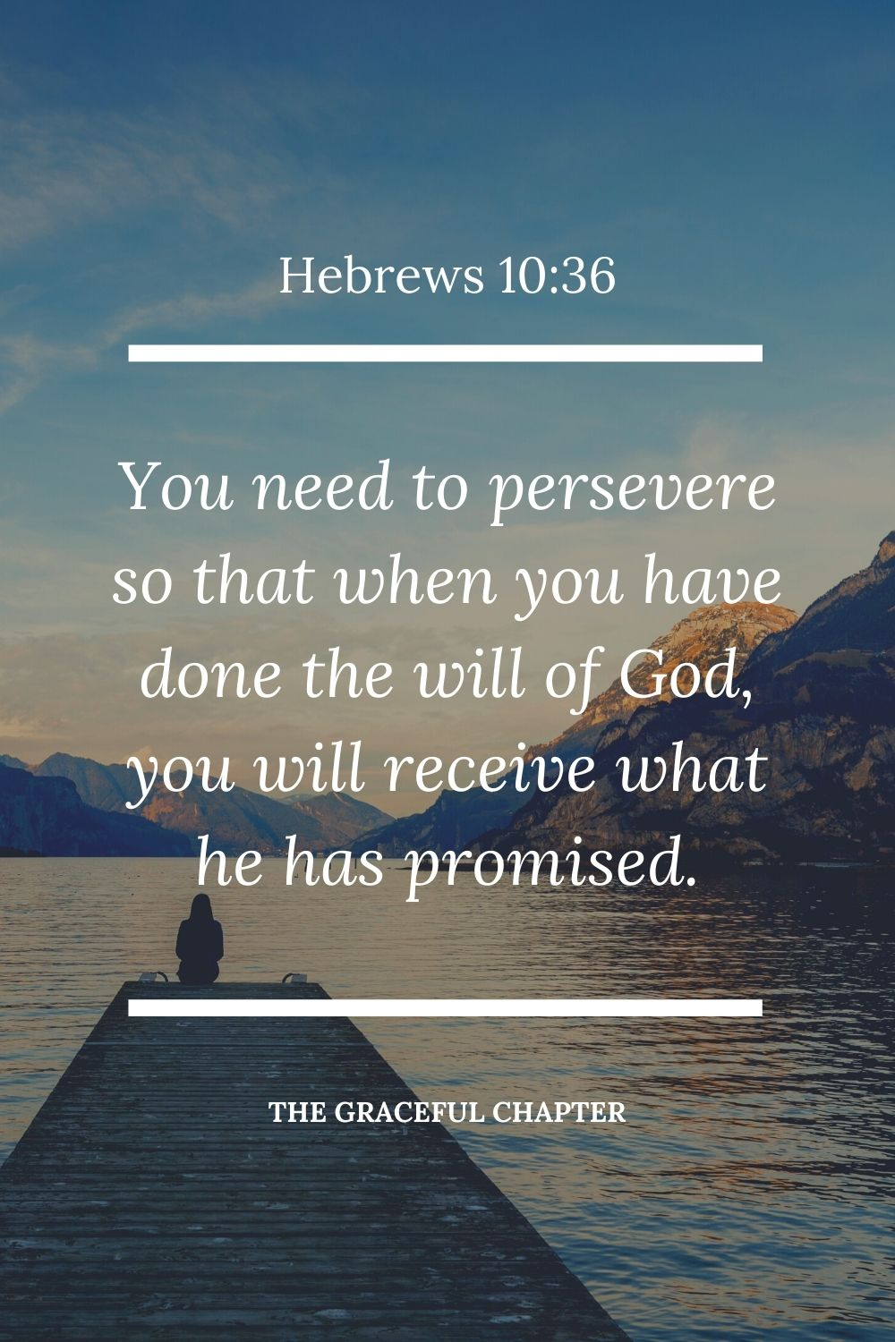 You need to persevere so that when you have done the will of God, you will receive what he has promised. Hebrews 10:36