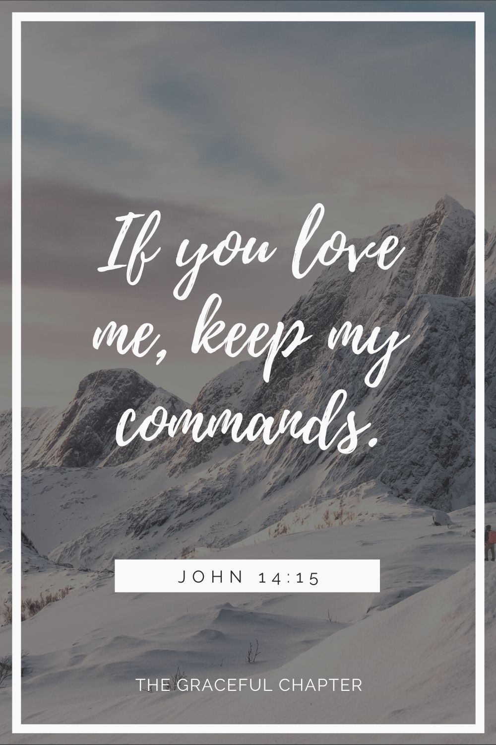 """If you love me, keep my commands. John 14:15"