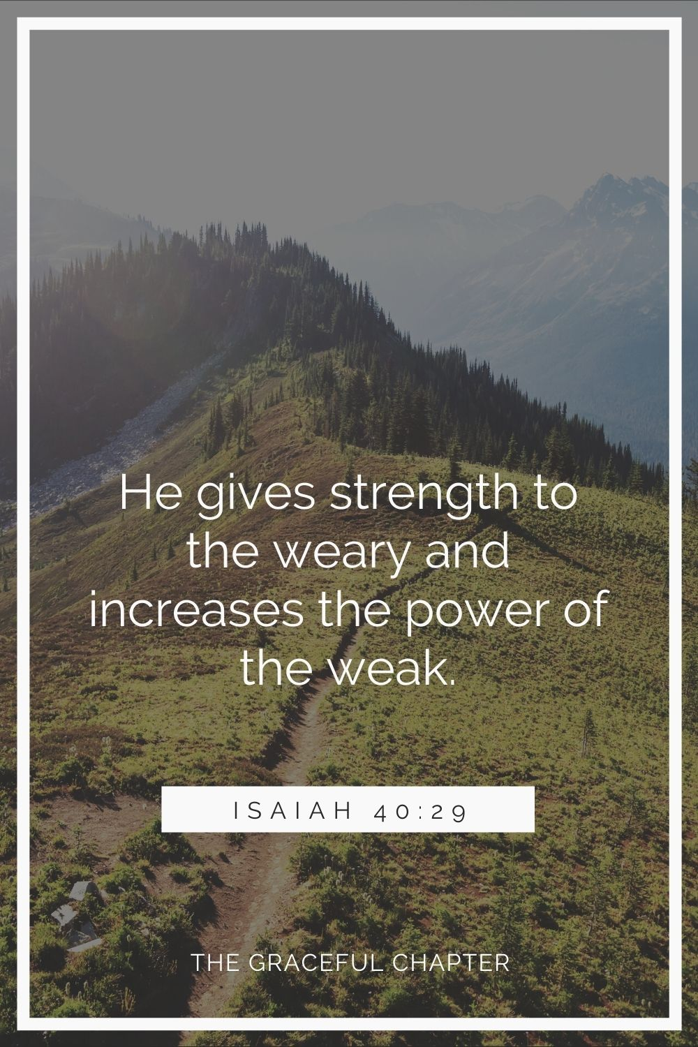 He gives strength to the weary and increases the power of the weak.He gives strength to the weary and increases the power of the weak. Isaiah 40:29