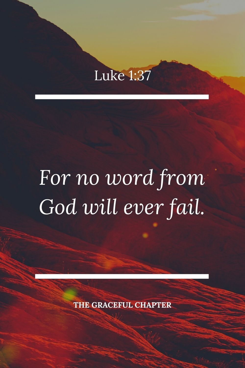 "For no word from God will ever fail."" Luke 1:37"