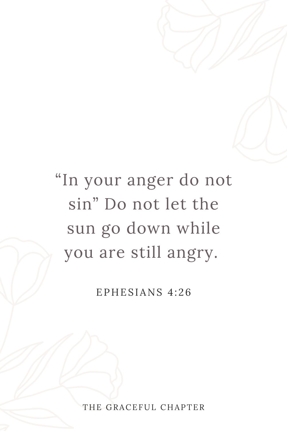 """In your anger do not sin"" Do not let the sun go down while you are still angry. Ephesians 4:26"