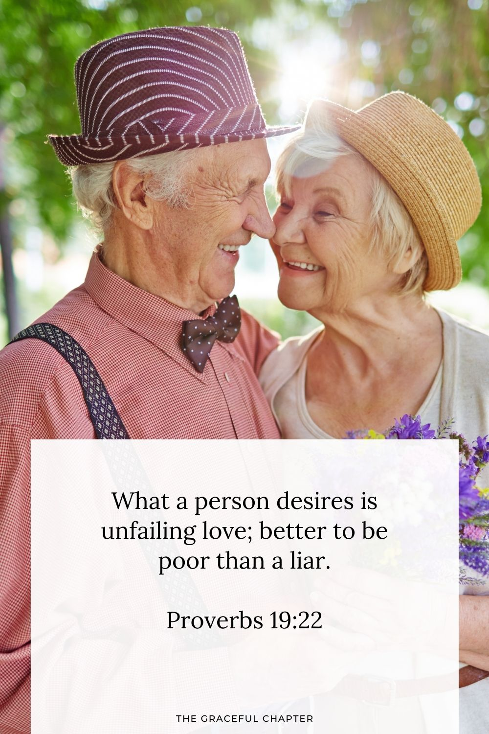 What a person desires is unfailing love; better to be poor than a liar. Proverbs 19:22