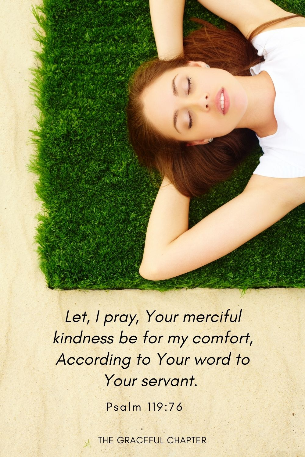 Psalm 119:76 Let, I pray, Your merciful kindness be for my comfort, According to Your word to Your servant.