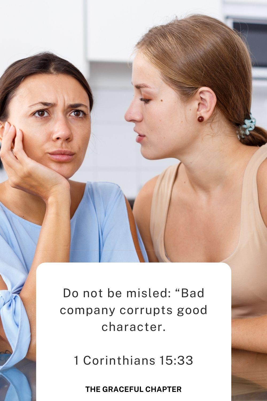 "Do not be misled: ""Bad company corrupts good character."" 1 Corinthians 15:33"