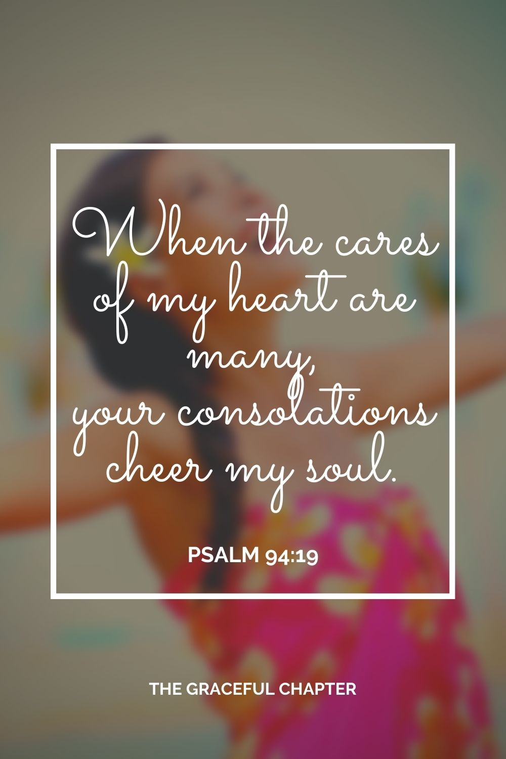When the cares of my heart are many, your consolations cheer my soul. Psalm 94:19