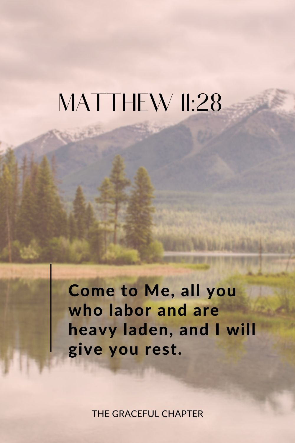 Come to Me, all you who labor and are heavy laden, and I will give you rest. Matthew 11:28