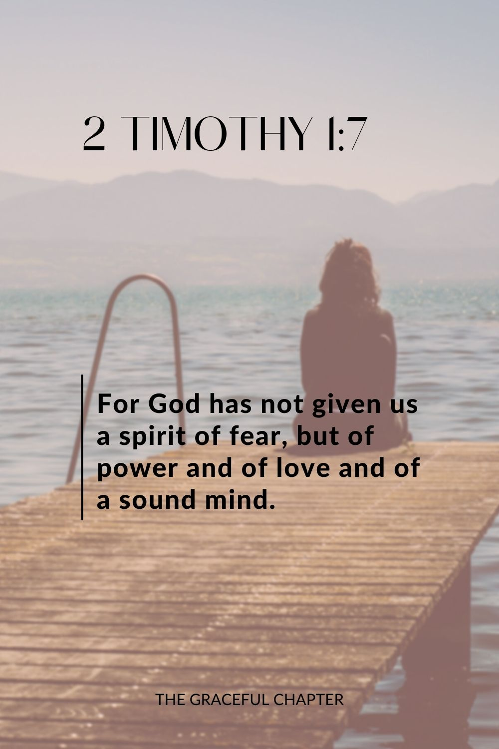 For God has not given us a spirit of fear, but of power and of love and of a sound mind. 2 Timothy 1:7