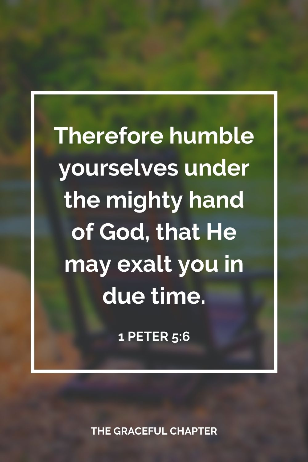 Therefore humble yourselves under the mighty hand of God, that He may exalt you in due time.  1 Peter 5:6