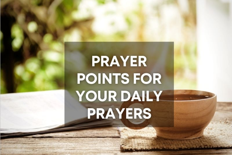 Prayer points for your daily prayers