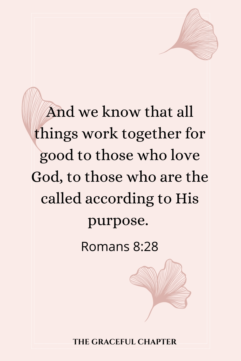 And we know that all things work together for good to those who love God, to those who are the called according to His purpose.  Romans 8:28
