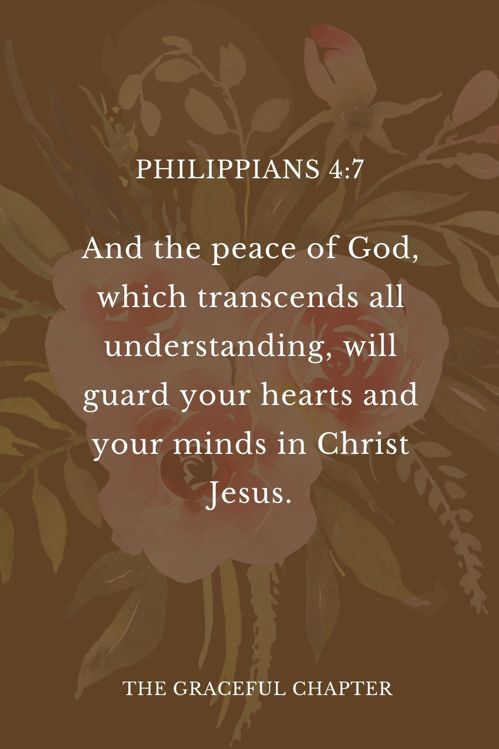 And the peace of God, which transcends all understanding, will guard your hearts and your minds in Christ Jesus. Philippians 4:7