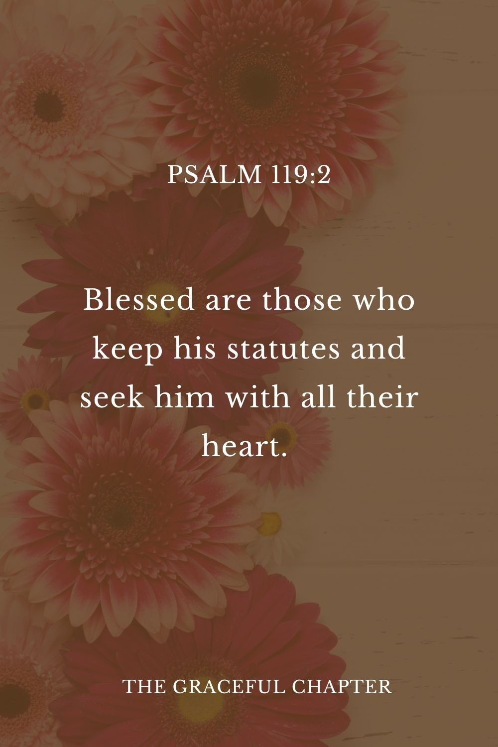 Blessed are those who keep his statutes and seek him with all their heart.  Psalm 119:2