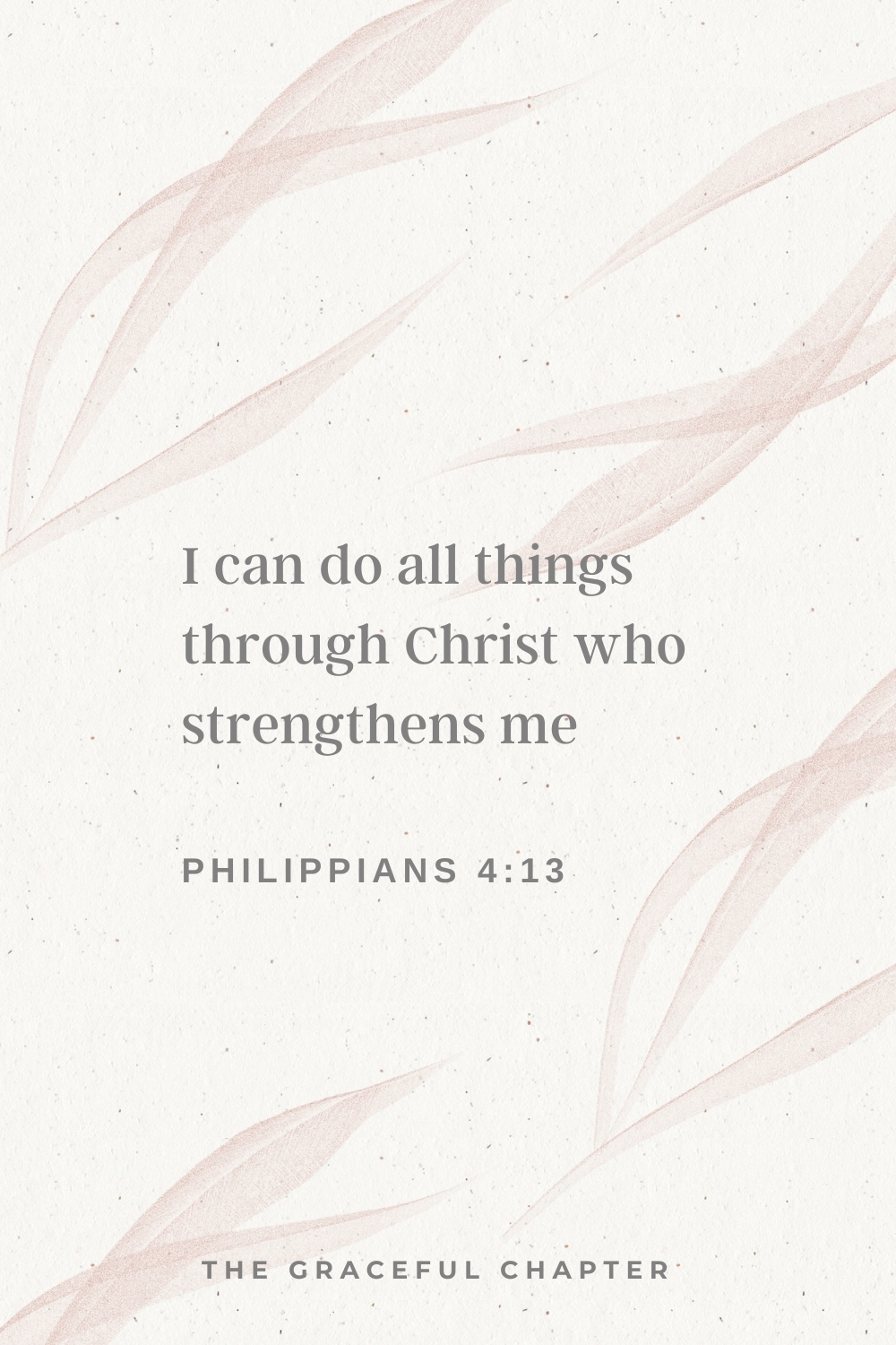 I can do all things through Christ who strengthens me  Philippians 4:13.