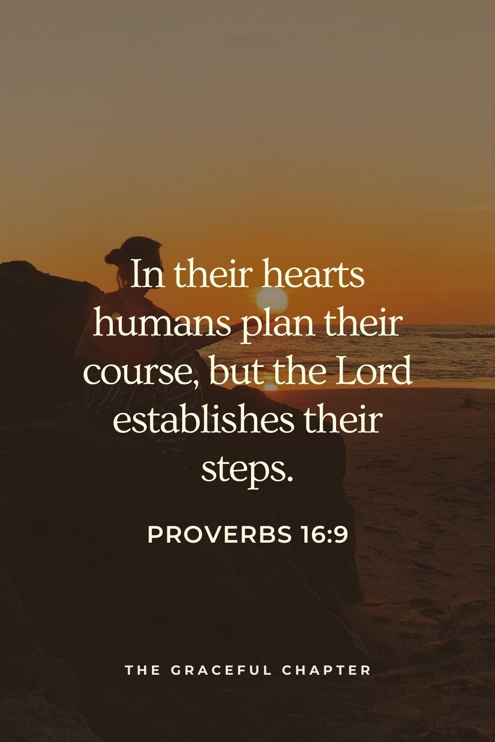 In their hearts, humans plan their course, but the Lord establishes their steps.