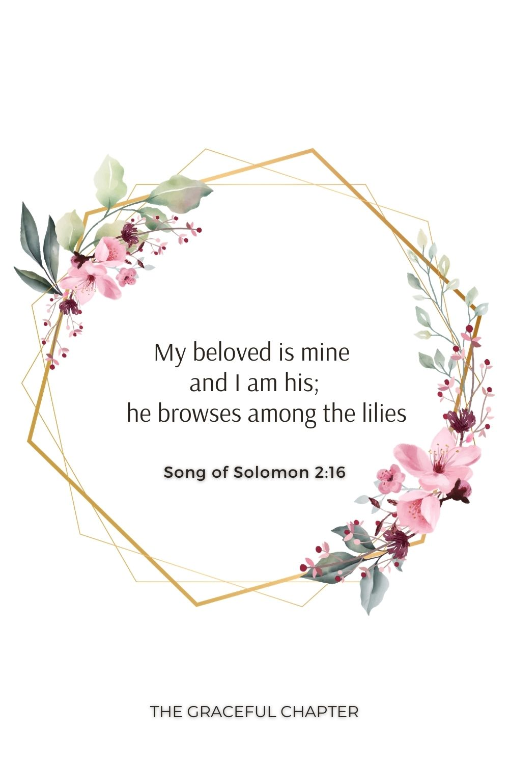 My beloved is mine and I am his;     he browses among the lilies. Song of Solomon 2:16