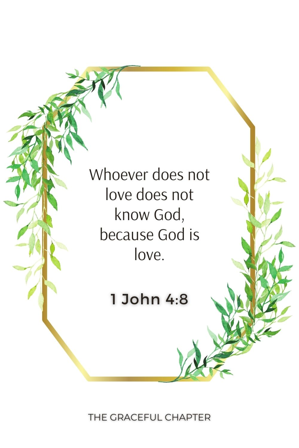 Whoever does not love does not know God, because God is love. 1 John 4:8