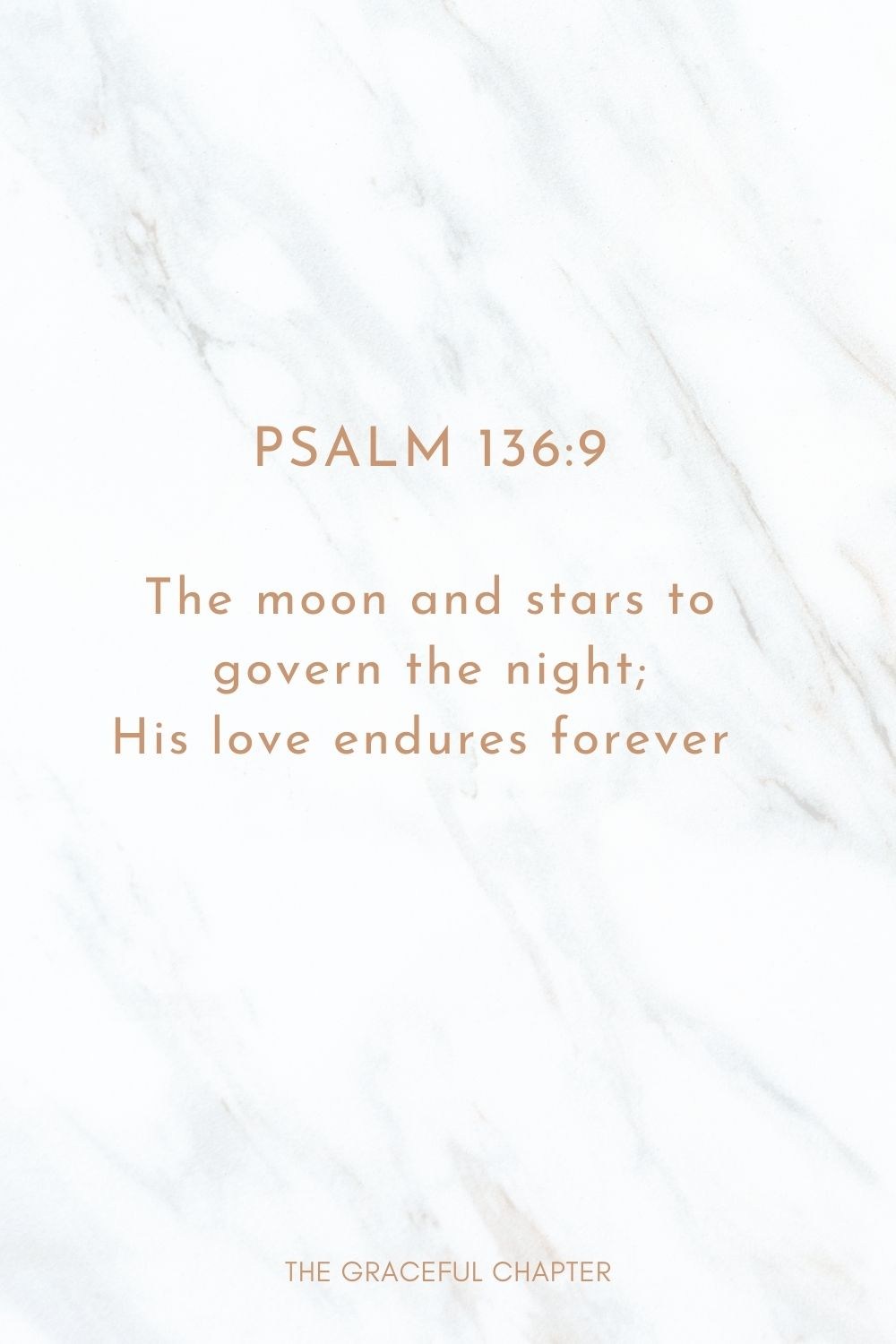 The moon and stars to govern the night; His love endures forever  Psalm 136:9