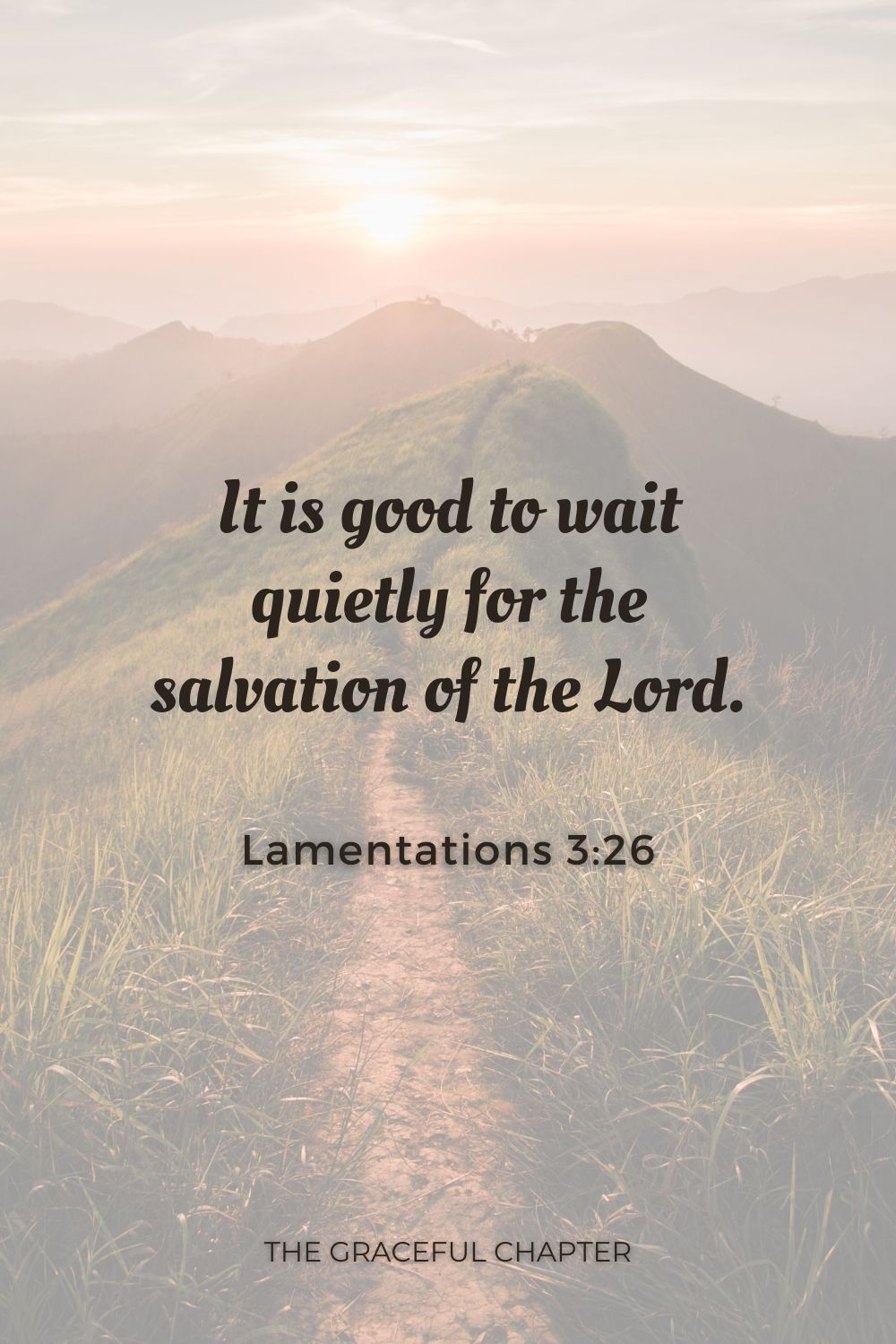 It is good to wait quietly for the salvation of the Lord. Lamentations 3:26